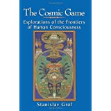 The Cosmic Game: Explorations of the Frontiers of Human Consciousness (S U N Y Series in Transpersonal and Humanistic Psychology) (SUNY Series in Transpersonal Psychology)by Stanislav Grof
