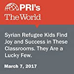 Syrian Refugee Kids Find Joy and Success in These Classrooms. They Are a Lucky Few. | Ari Daniel