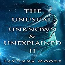 The Unusual, Unknown & Unexplained II (       UNABRIDGED) by LaVonna Moore Narrated by Joe Farinacci