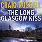 The Long Glasgow Kiss: A Lennox Thriller, Book 2 (       UNABRIDGED) by Craig Russell Narrated by Sean Barrett