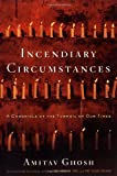 Incendiary Circumstances: A Chronicle of the Turmoil of Our Times (0618378065) by Ghosh, Amitav