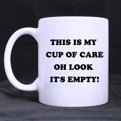 Popular Funny Office Gift Mug - This is my cup of care. Oh look it's empty Coffee Mug or Tea Cup,Ceramic Material Mugs,White - 11 oz