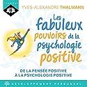 Les fabuleux pouvoirs de la psychologie positive | Livre audio Auteur(s) : Yves-Alexandre Thalmann Narrateur(s) : Nicolas Planchais