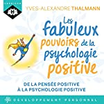 Les fabuleux pouvoirs de la psychologie positive | Yves-Alexandre Thalmann