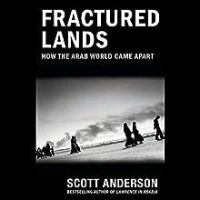 Fractured Lands: How the Arab World Came Apart | Livre audio Auteur(s) : Scott Anderson Narrateur(s) : Scott Anderson
