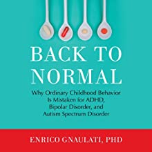 Back to Normal: Why Ordinary Childhood Behavior Is Mistaken for ADHD, Bipolar Disorder, and Autism Spectrum Disorder (       UNABRIDGED) by Enrico Gnaulati Narrated by Matthew Kugler