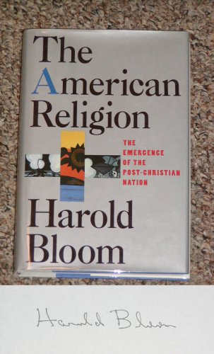 The American Religion: The Emergence of the Post-Christian Nation, Harold Bloom