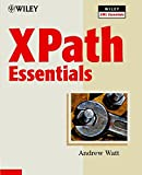 XPath Essentials (Wiley XML Essential Series) (0471205486) by Watt, Andrew