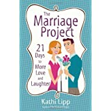 The Marriage Project: 21 Days to More Love and Laughterby Kathi Lipp