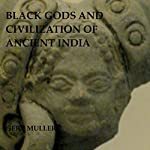 Black Gods and Civilization of Ancient India | Gert Muller