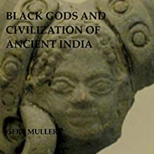Black Gods and Civilization of Ancient India (       UNABRIDGED) by Gert Muller Narrated by Jack Chekijian