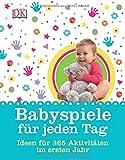 Babyspiele für jeden Tag: Ideen und 365 Aktivitäten im ersten