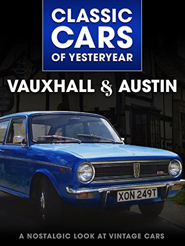 Classic Cars of Yesteryear: Vauxhall & Austins
