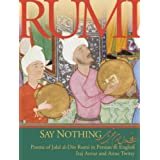 Say Nothing: Poems of Jalal al-Din Rumi in Persian and English