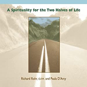 A Spirituality for the Two Halves of Life | [Richard Rohr, Paula D'Arcy]