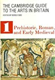 The Cambridge Guide to the Arts in Britain: Prehistoric Roman and Early Medieval (0521309719) by Ford, Boris
