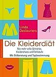 Image de Die Kleiderdiät: Nie mehr volle Schränke, Kleiderchaos und Fehleinkäufe. Mit Stilberatung und Typ