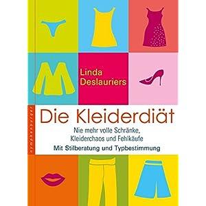 Die Kleiderdiät: Nie mehr volle Schränke, Kleiderchaos und Fehleinkäufe. Mit Stilb