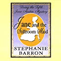Jane and the Stillroom Maid: Being the Fifth Jane Austen Mystery Audiobook by Stephanie Barron Narrated by Kate Reading
