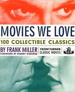 Movies We Love: 100 Collectible Classics Frank Miller and Robert Osborne