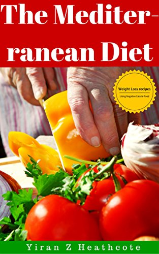 the mediterranean diet: Mouthwatering recipes for weight loss and healthy living(The Mediterranean diet for beginners, Mediterranean diet cookbook, Mediterranean recipes, lose weight, heart health) by Yiran Z. Heathcote