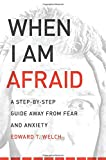 When I Am Afraid: A Step-by-Step Guide Away from Fear and Anxiety (1935273159) by Edward T. Welch