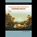 img - for A Primary Source History of the Colony of Connecticut book / textbook / text book