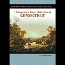 A Primary Source History of the Colony of Connecticut (       UNABRIDGED) by Anna Malaspina Narrated by Jay Snyder