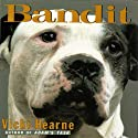 Bandit: The Heart-Warming True Story of One Dog's Rescue from Death Row Audiobook by Vicki Hearne Narrated by Heather Henderson