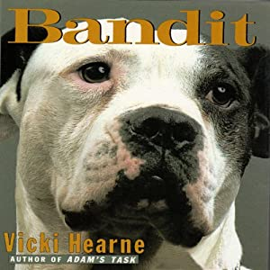 Bandit: The Heart-Warming True Story of One Dog's Rescue from Death Row | [Vicki Hearne]