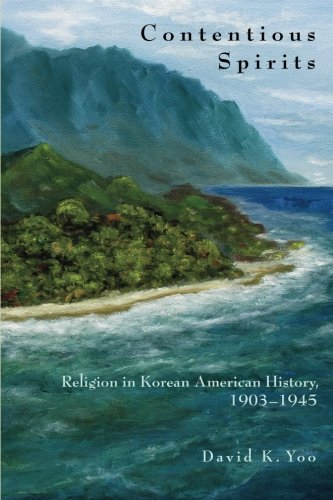 Contentious Spirits: Religion in Korean American History, 1903-1945 (Asian America)