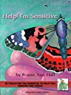 Help! I'm Sensitive! 50 Tools for the Sensitive to Help You Thrive and Survive