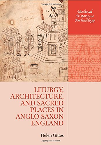 Liturgy, Architecture, and Sacred Places in Anglo-Saxon England (Medieval History and Archaeology)