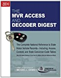 img - for The MVR Access and Decoder Digest 2014: The Complete National Reference to State Motor Vehicle Records - Including Access, Content, and State Conviction Code Tables book / textbook / text book