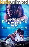 Eternamente Eu (Livro 2): A morte era...