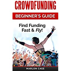 Crowdfunding: Funding: Beginner's Guide - Find Funding Fast & Fly! (Crowdfunding, Funding, Funding a Startup, Grants, Kickstarter, Crowd Funding, Business ... Small Business Finance) (English Edition)