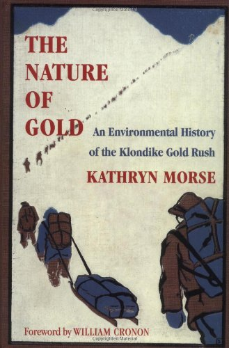 The Nature of Gold: An Environmental History of the Klondike Gold Rush (Weyerhaeuser Environmental Books)