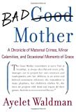 Image of Bad Mother: A Chronicle of Maternal Crimes, Minor Calamities, and Occasional Moments of Grace