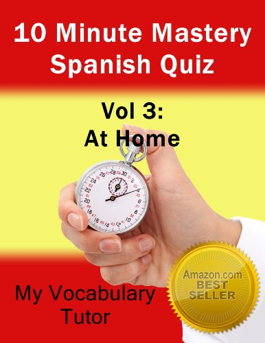 10 Minute Mastery Spanish Quiz Vol 3: At Home (10 Minute Mastery Spanish Quizzes)