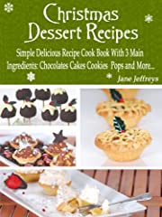 Christmas Dessert Recipes: Simple Delicious Recipe Cook Book With 3 Main Ingredients Chocolate Cakes Cookies Pops and More.... (Cooking With Jane)