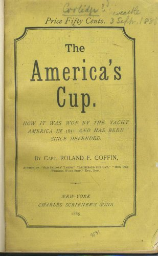 The America's Cup. How it Was Won By the Yacht America in 1851 and Has Been Since Defended.
