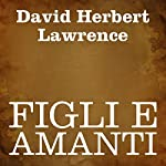 Figli e amanti [Sons and Lovers] | David Herbert Lawrence