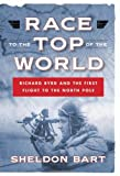 img - for Race to the Top of the World: Richard Byrd and the First Flight to the North Pole by Sheldon Bart (10-Oct-2013) Hardcover book / textbook / text book