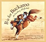 B is for Buckaroo: A Cowboy Alphabet (Sleeping Bear Alphabets)