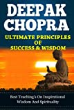 DEEPAK CHOPRA Ultimate Principles Of Success & Wisdom ; Best teachings on spirituality and life transformation. The Seven Spiritual Laws Of Success (The Book of Secrets, Super Brain, Perfect Health)