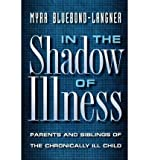 img - for BY Bluebond-Langner, Myra ( Author ) [{ In the Shadow of Illness: Parents and Siblings of the Chronically Ill Child (Revised) By Bluebond-Langner, Myra ( Author ) Jun - 19- 2000 ( Paperback ) } ] book / textbook / text book