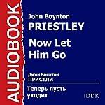 Now Let Him Go [Russian Edition] | John Boynton Priestley