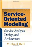 Service-Oriented Modeling (SOA): Service Analysis, Design, and Architecture