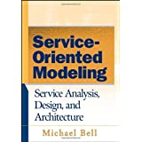 Service-Oriented Modeling (SOA): Service Analysis, Design, and Architecture ~ Michael Bell