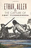Ethan Allen and the Capture of Fort Ticonderoga:: America's First Victory